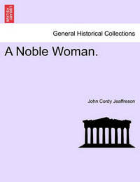 A Noble Woman. by John Cordy Jeaffreson