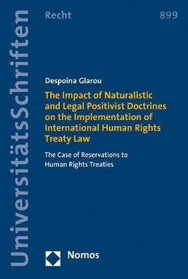 The Impact of Naturalistic and Legal Positivist Doctrines on the Implementation of International Human Rights Treaty Law by Despoina Glarou image
