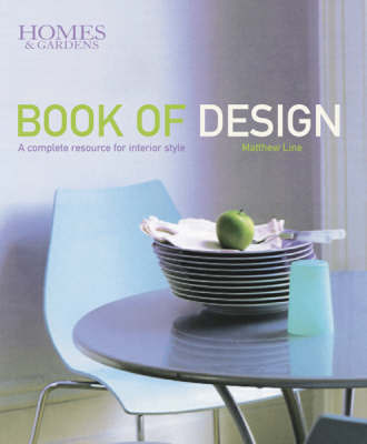 """Homes And Gardens"" Book of Design: A Complete Resource for Interior Style by Matthew Line"