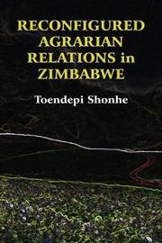 Reconfigured Agrarian Relations in Zimbabwe by Toendepi Shonhe