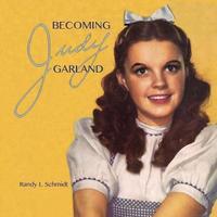 Becoming Judy Garland by Randy L. Schmidt