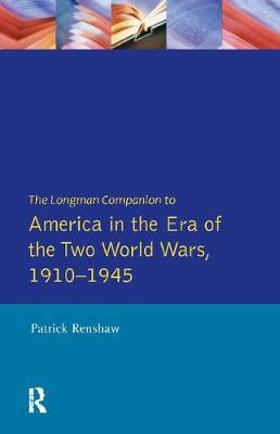 The Longman Companion to America in the Era of the Two World Wars, 1910-1945 by Patrick Renshaw