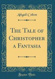 The Tale of Christopher a Fantasia (Classic Reprint) by Abigail Colton image