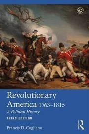 Revolutionary America, 1763-1815 by Francis D Cogliano