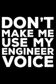 Don't Make Me Use My Engineer Voice by Creative Juices Publishing