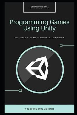Programming Games Using Unity by Moaml Mohmmed