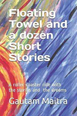 Floating Towel and a dozen Short Stories by Gautam Maitra