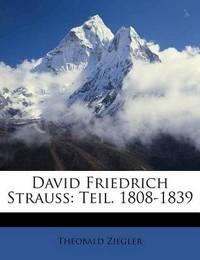David Friedrich Strauss: Teil. 1808-1839 by Theobald Ziegler