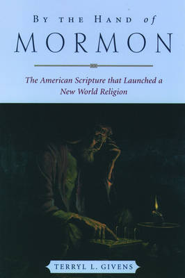 By the Hand of Mormon by Terryl L Givens