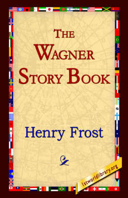 The Wagner Story Book by Henry Frost