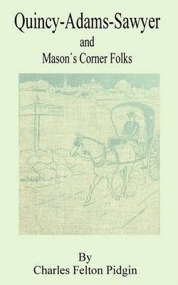 Quincy Adams Sawyer and Mason Corner Folks by Charles Felton Pidgin