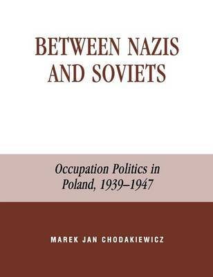 Between Nazis and Soviets by Marek Jan Chodakiewicz