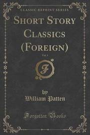 Short Story Classics (Foreign), Vol. 1 (Classic Reprint) by William Patten