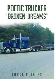 Poetic Trucker Broken Dreams by Lance Figgins