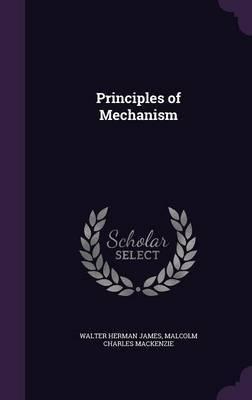 Principles of Mechanism by Walter Herman James image