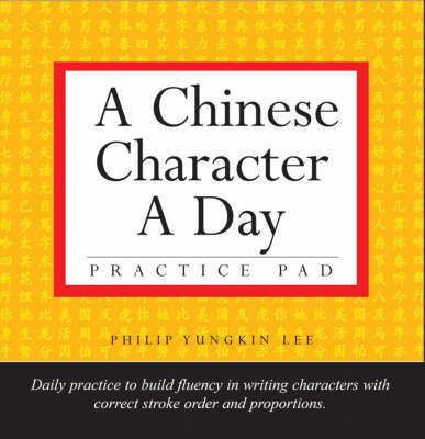 A Chinese Character A Day: Practice Pad Volume 1 by Philip Yungkin Lee image