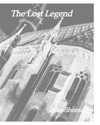 The Lost Legend by Alaa Shoman
