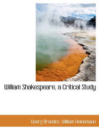 William Shakespeare, a Critical Study by Georg Brandes