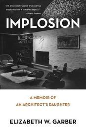 Implosion by Elizabeth W Garber