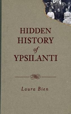 Hidden History of Ypsilanti by Laura Bien image