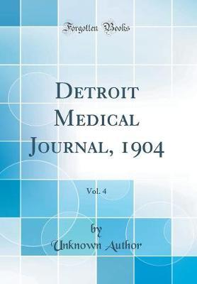 Detroit Medical Journal, 1904, Vol. 4 (Classic Reprint) by Unknown Author
