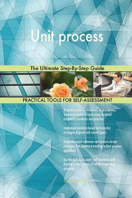 Unit Process the Ultimate Step-By-Step Guide by Gerardus Blokdyk