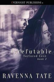 Irrefutable by Ravenna Tate