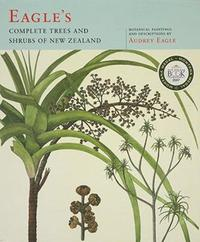 Eagle's Complete Trees and Shrubs of New Zealand (Montana Award Winner) by Audrey Eagle