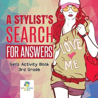 A Stylist's Search for Answers Girl's Activity Book 3rd Grade by Educando Kids