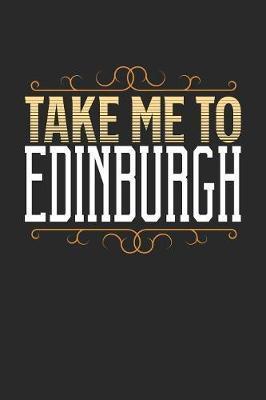 Take Me To Edinburgh by Maximus Designs