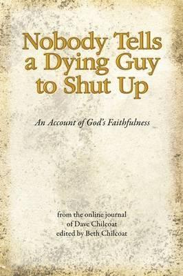 Nobody Tells a Dying Guy to Shut Up by Elizabeth Chilcoat image