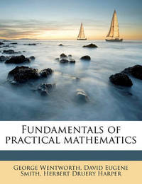 Fundamentals of Practical Mathematics by George Wentworth