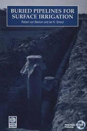 Buried Pipelines for Surface Irrigation by Robert van Bentum