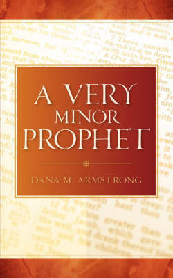 A Very Minor Prophet by Dana, M Armstrong