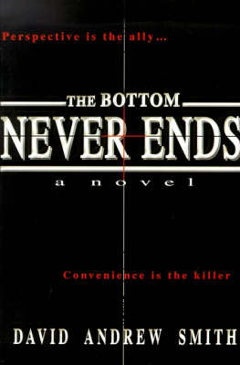 The Bottom Never Ends by David Andrew Smith
