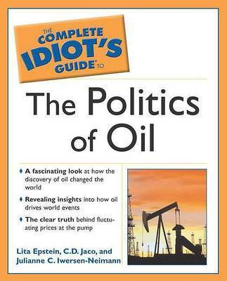 The Complete Idiot's Guide to the Politics of Oil by Charles Jaco