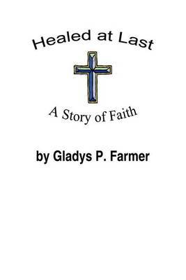 Healed at Last by Gladys P. Farmer image