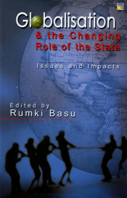 Globalisation and the Changing Role of State by Rumki Basu
