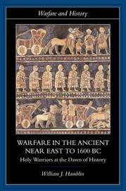 Warfare in the Ancient Near East to 1600 BC by William J. Hamblin