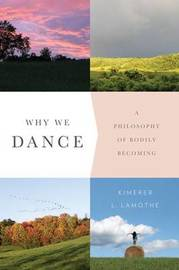 Why We Dance by Kimerer L. Lamothe
