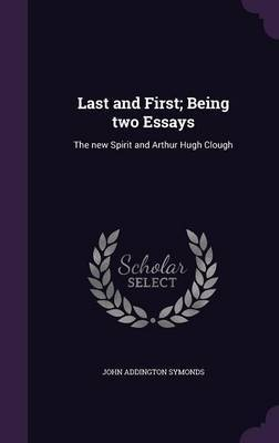 Last and First; Being Two Essays by John Addington Symonds image