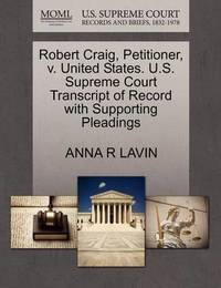Robert Craig, Petitioner, V. United States. U.S. Supreme Court Transcript of Record with Supporting Pleadings by Anna R Lavin