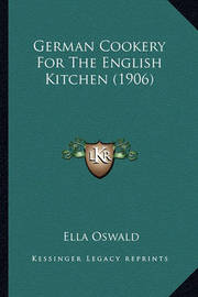 German Cookery for the English Kitchen (1906) by Ella Oswald