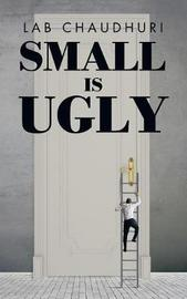 Small Is Ugly by Lab Chaudhuri