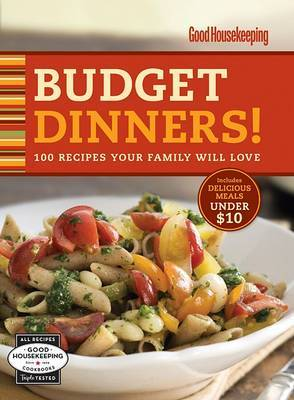 Good Housekeeping Budget Dinners!: 100 Recipes Your Family Will Love image