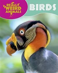 Really Weird Animals: Birds by Clare Hibbert