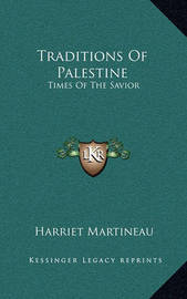 Traditions of Palestine: Times of the Savior by Harriet Martineau