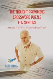 The Thought Provoking Crossword Puzzle for Seniors 70 Puzzles for Your Crossword Collection by Puzzle Therapist
