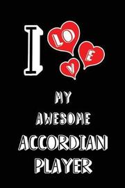 I Love My Awesome Accordian Player by Lovely Hearts Publishing