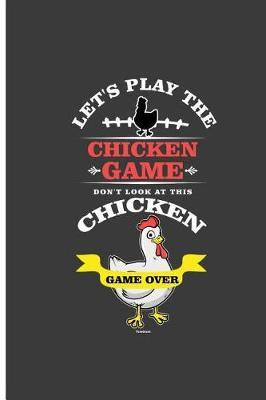 Let's Play The Chicken Game Don't Look at This Chicken Game Over by Liberty Webb
